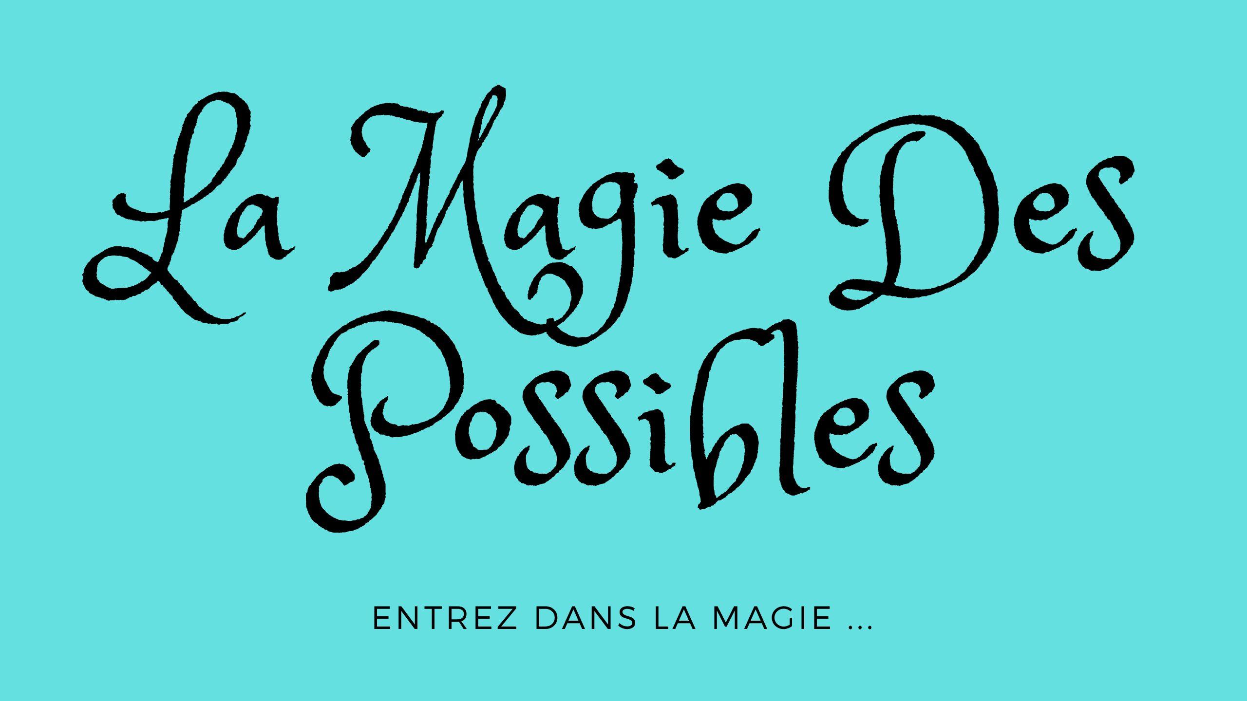 La magie des possibles